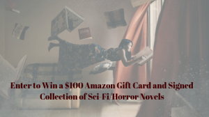 Win a $100 Amazon Gift Card and Signed Collection of Sci-Fi/Horror Novels